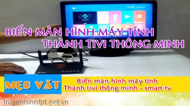 Biến màn hình máy tính thành Smart Tivi