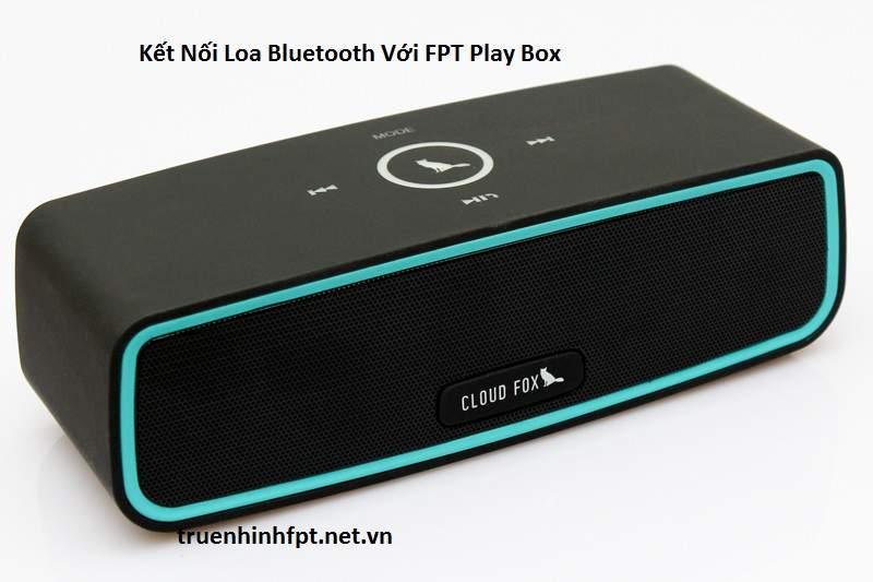 Kết nối loa Bluetooth với Fpt Play Box