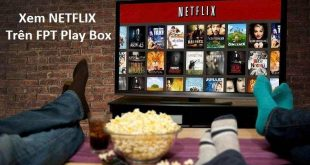 Netflix trên Fpt Play Box