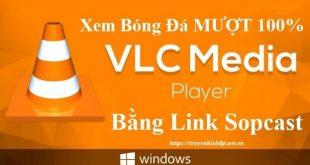 Xem Link Sopcast Bằng VLC