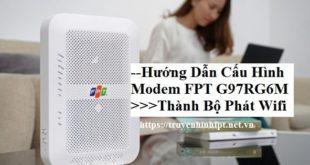 Cấu hình modem Fpt G97RG6M thành bộ phát wifi