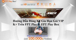 Đăng ký thanh toán gia hạn gói VIP K+ trên FPT Play Box