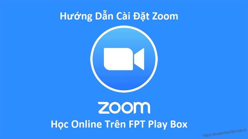 Hướng dẫn cài đặt Zoom học online trực tuyến trên FPT Play Box